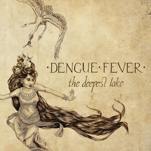 Dengue Fever - The Deepest Lake