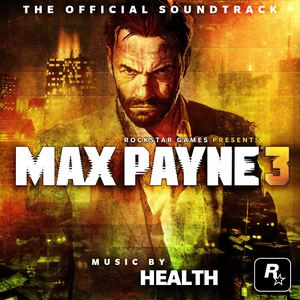 HEALTH - Max Payne 3: The Official Soundtrack