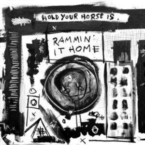 Hold Your Horse Is - Rammin' It Home (plus bonus tracks)