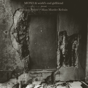 MONO & world's end girlfriend - Palmless Prayer / Mass Murder Refrain