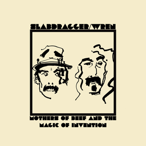 Slabdragger/Wren - Mothers Of The Beef And The Magic Of Invention