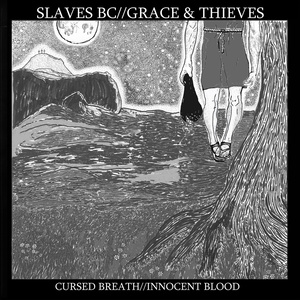 Slaves BC // Grace & Thieves - Cursed Breath // Innocent Blood