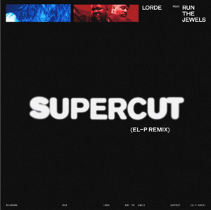 Lorde - Supercut (El-P Remix) [feat. Run The Jewels] - Single