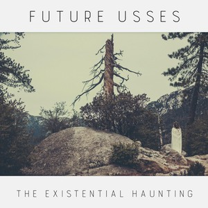 Future Usses - The Existential Haunting